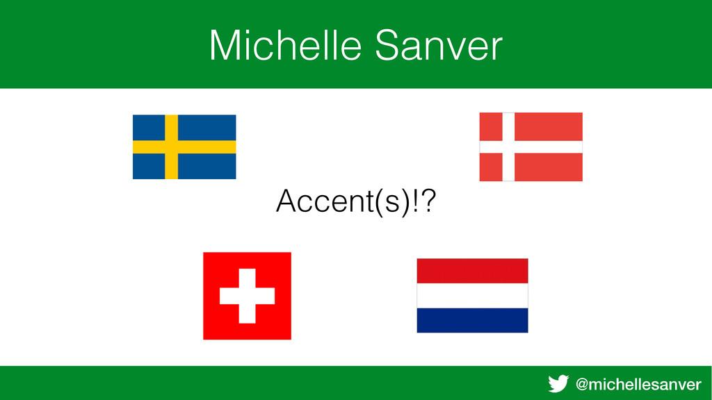 @michellesanver Michelle Sanver Accent(s)!?