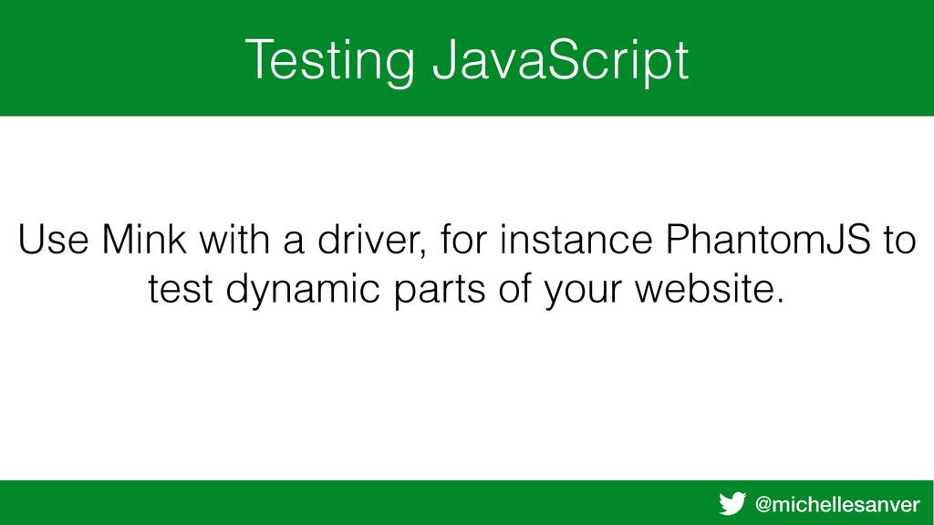 @michellesanver Testing JavaScript Use Mink wit...
