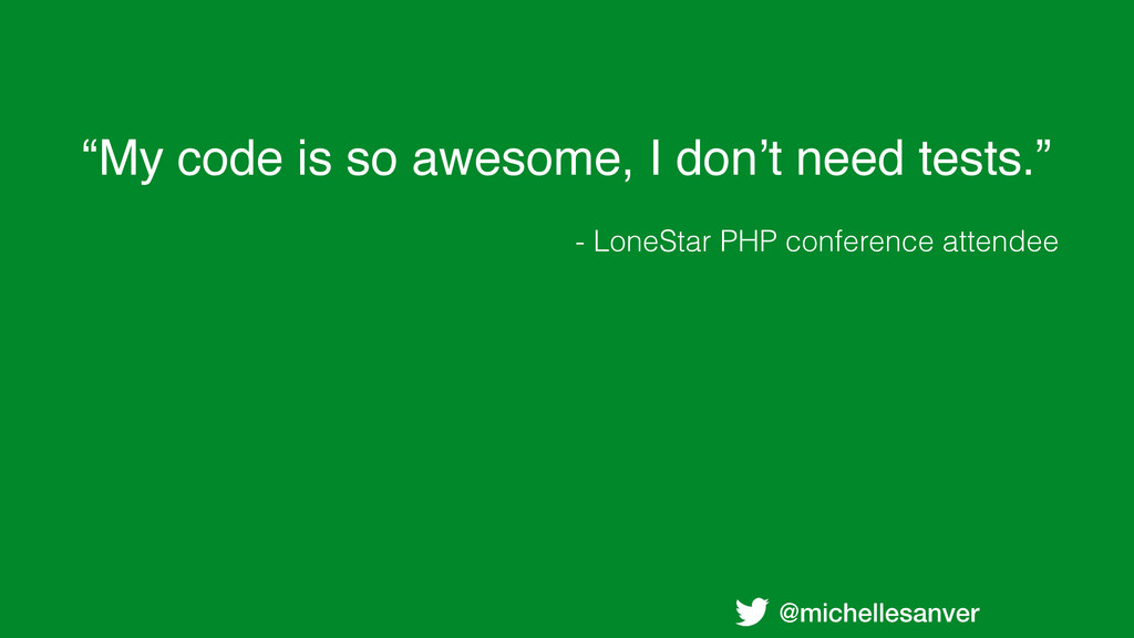 """@michellesanver """"My code is so awesome, I don't..."""