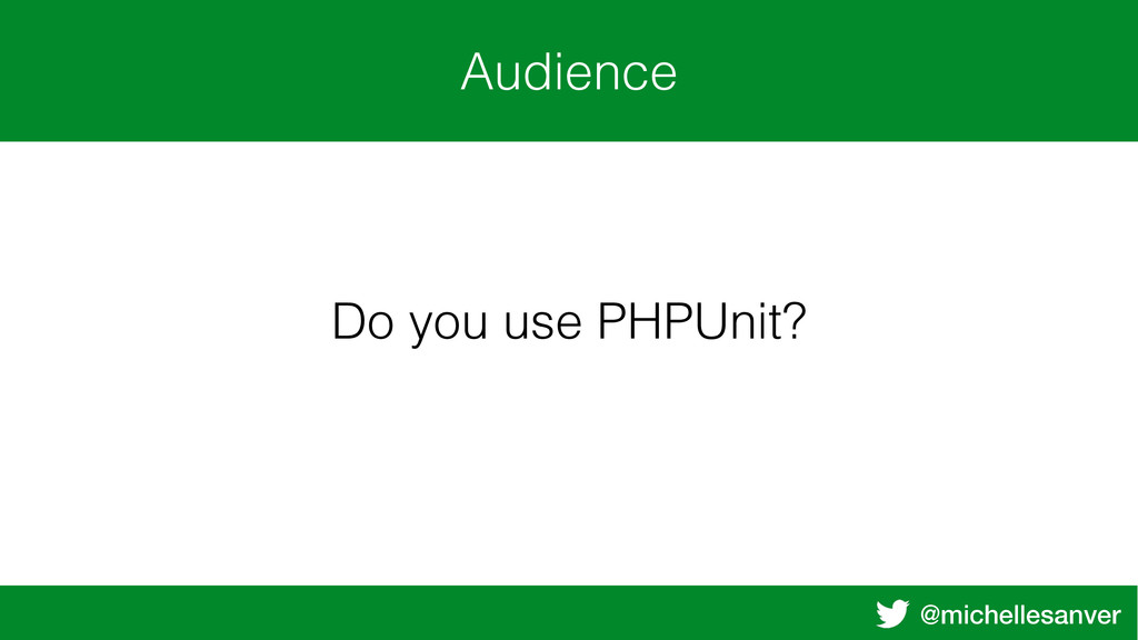 @michellesanver Audience Do you use PHPUnit?
