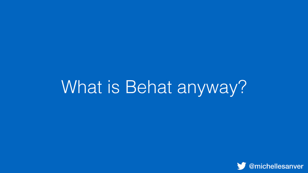@michellesanver What is Behat anyway?