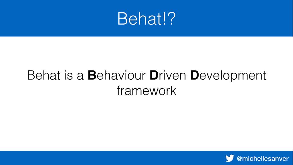 @michellesanver Behat!? Behat is a Behaviour Dr...