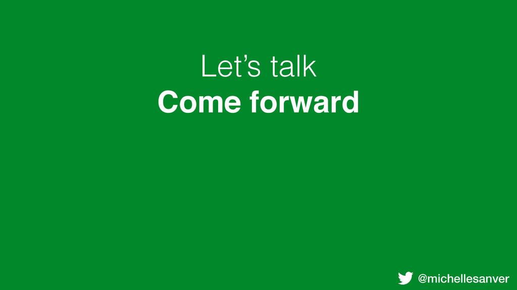 @michellesanver Let's talk Come forward
