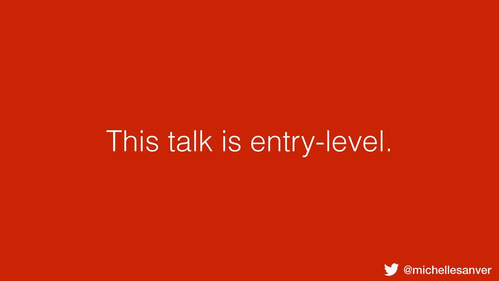 @michellesanver This talk is entry-level.