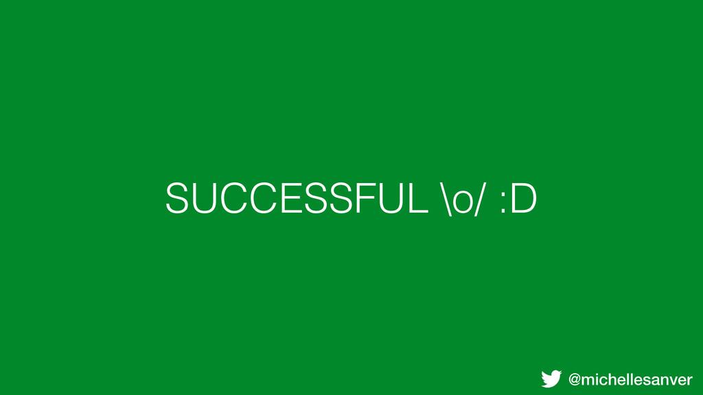 @michellesanver SUCCESSFUL \o/ :D