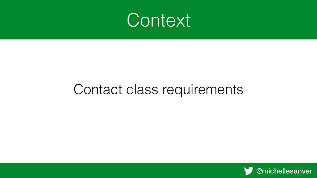 @michellesanver Context Contact class requireme...