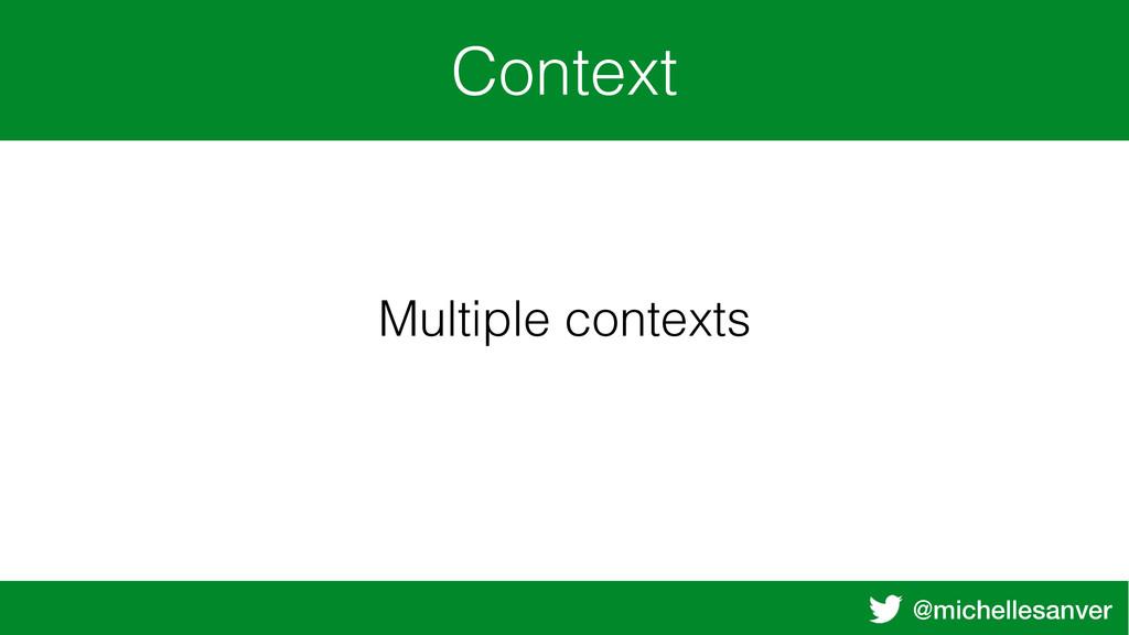 @michellesanver Context Multiple contexts