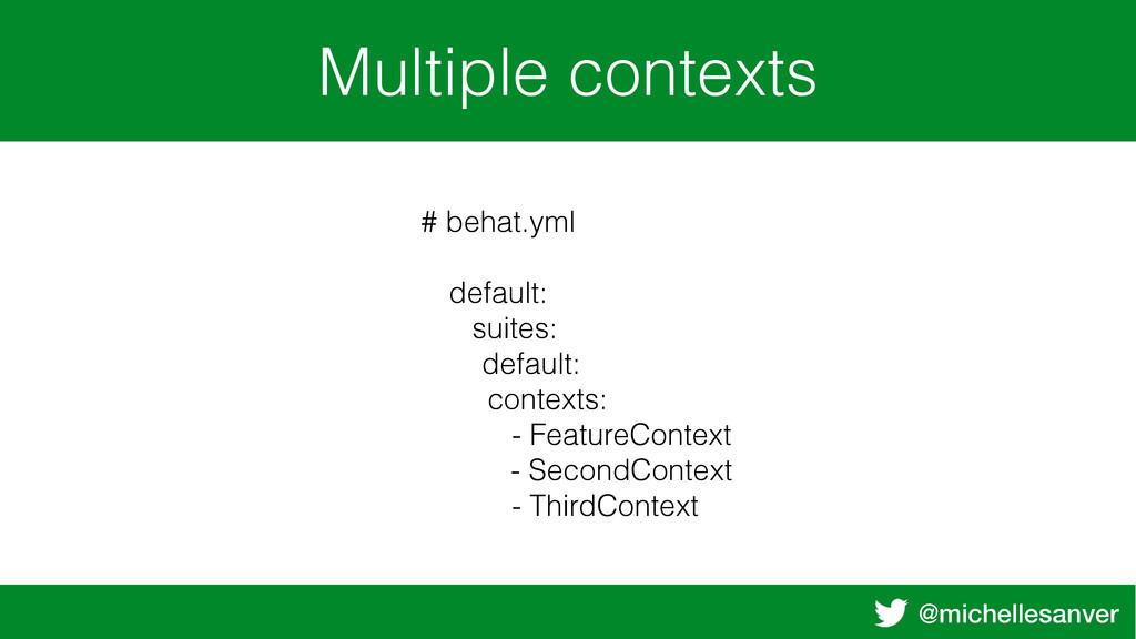 @michellesanver Multiple contexts # behat.yml d...