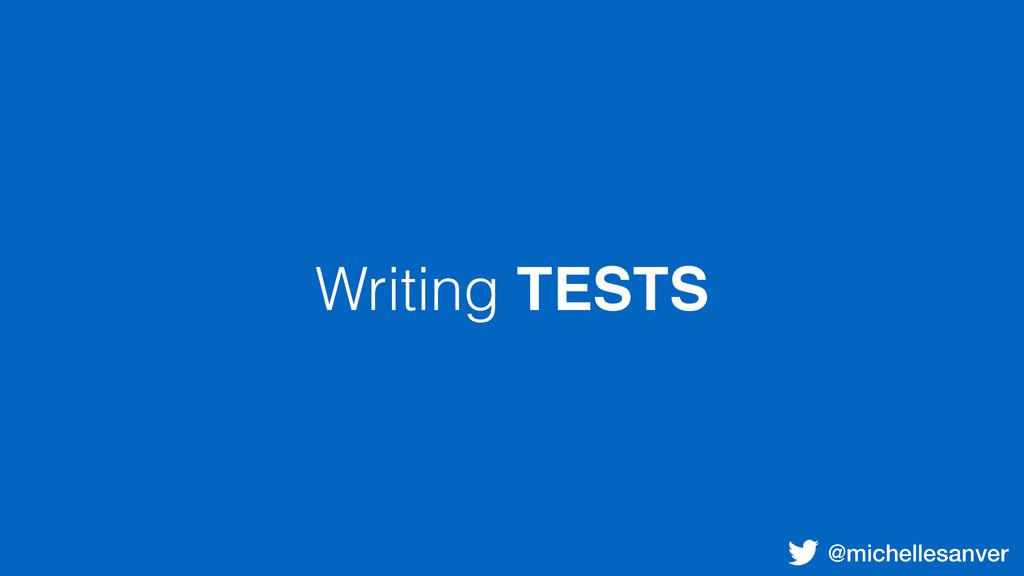 @michellesanver Writing TESTS