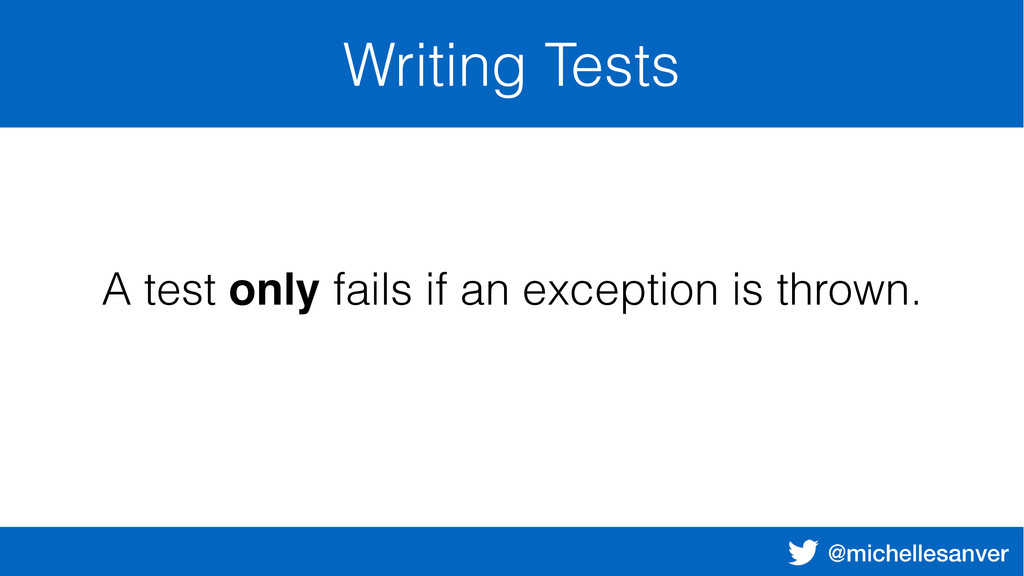 @michellesanver Writing Tests A test only fails...