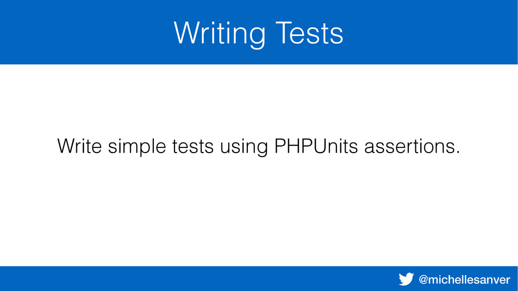 @michellesanver Writing Tests Write simple test...