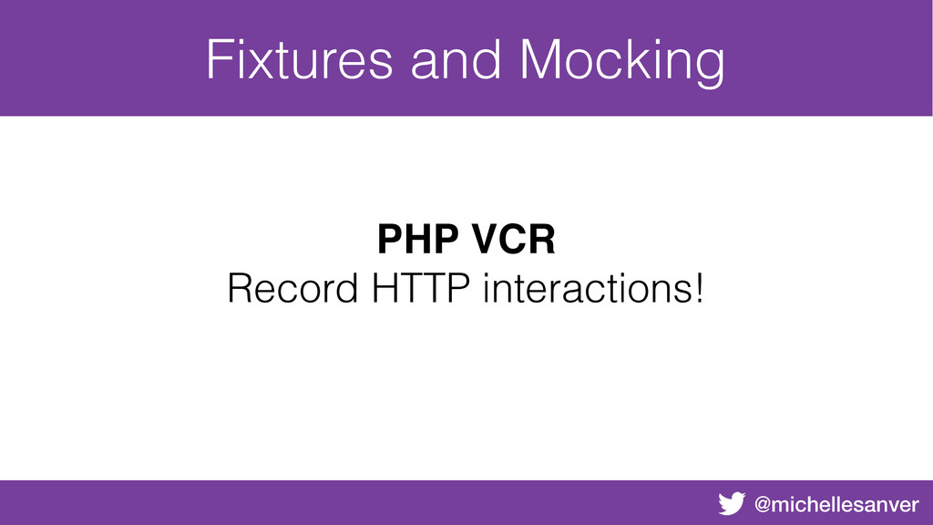 @michellesanver Fixtures and Mocking PHP VCR Re...