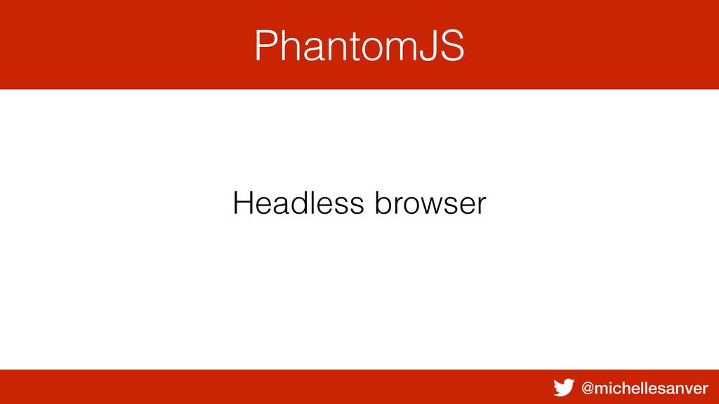 @michellesanver PhantomJS Headless browser