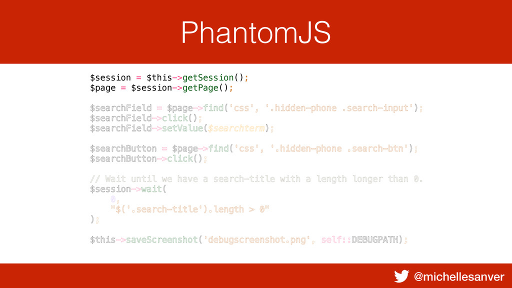 @michellesanver PhantomJS $session = $this->get...