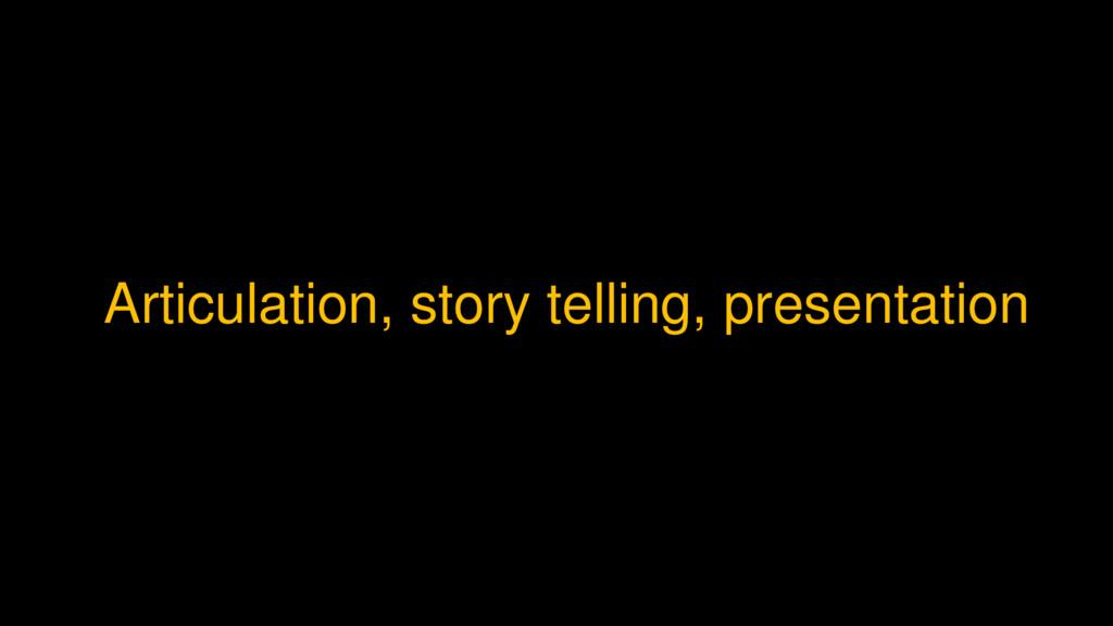 Articulation, story telling, presentation