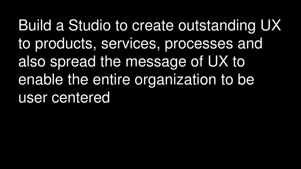 Build a Studio to create outstanding UX to prod...