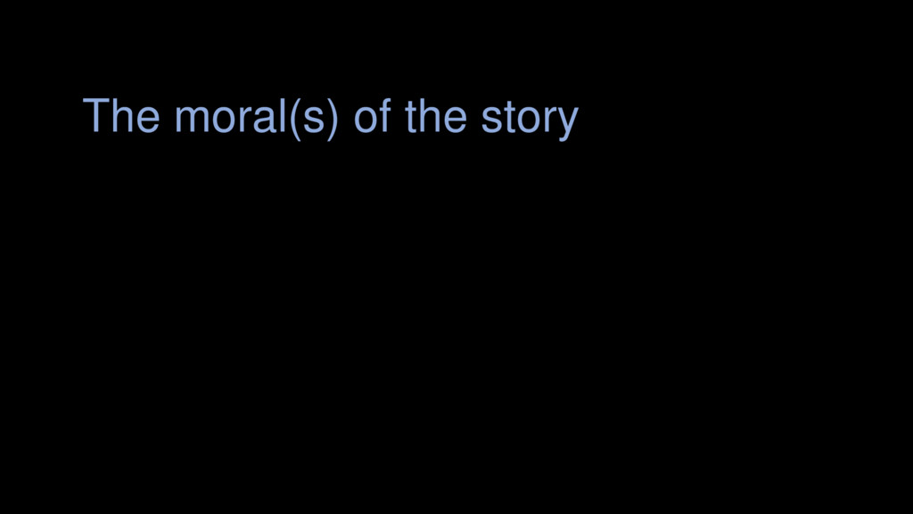 The moral(s) of the story