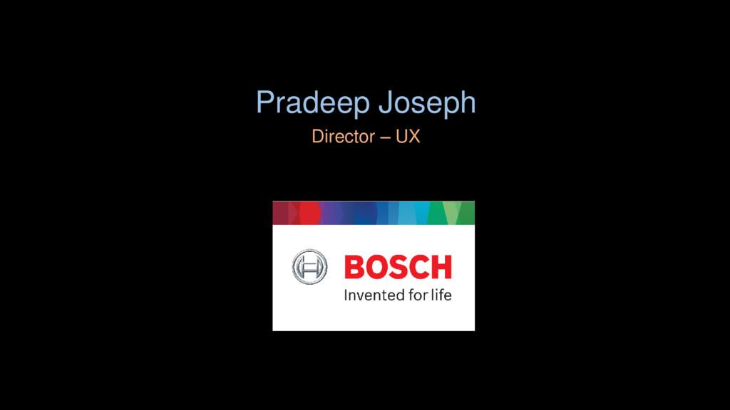 Pradeep Joseph Director – UX