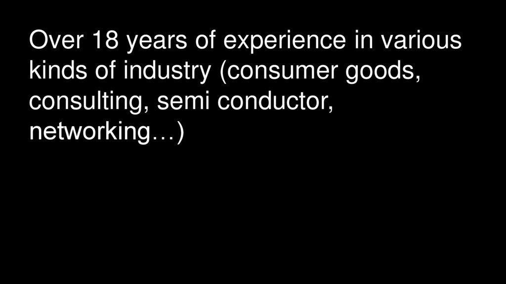 Over 18 years of experience in various kinds of...