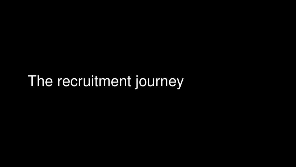 The recruitment journey