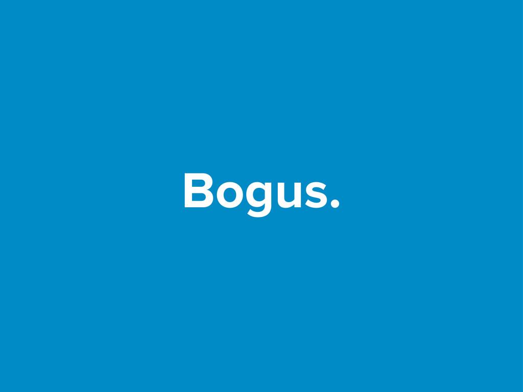 Bogus.