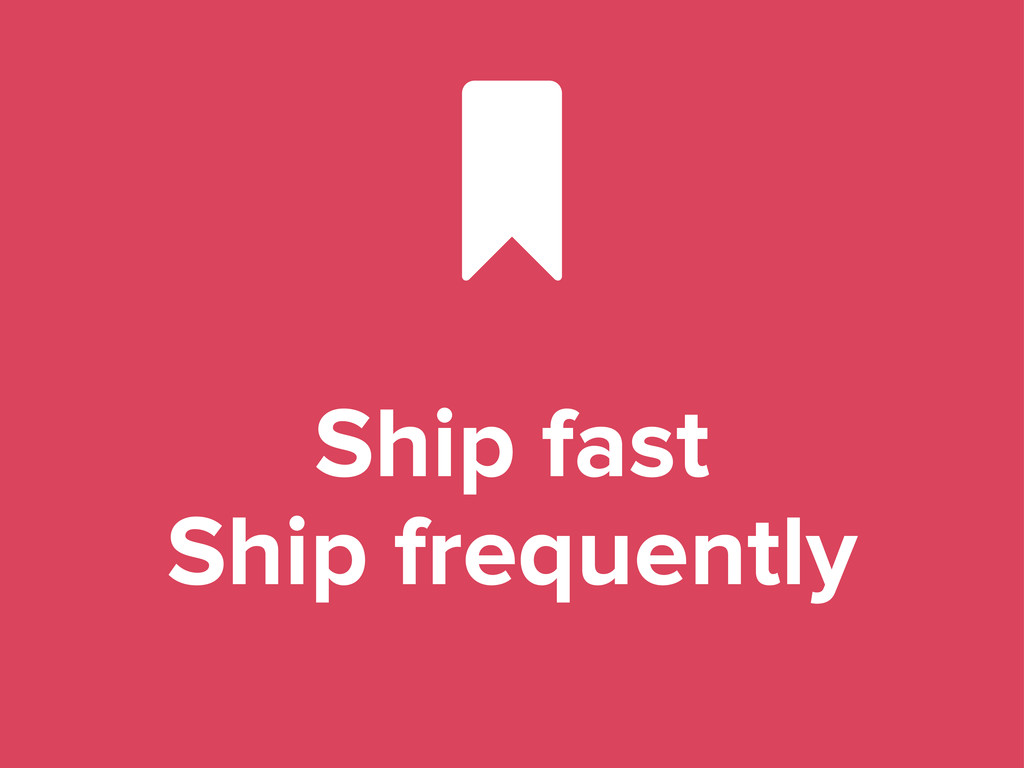 Ship fast Ship frequently