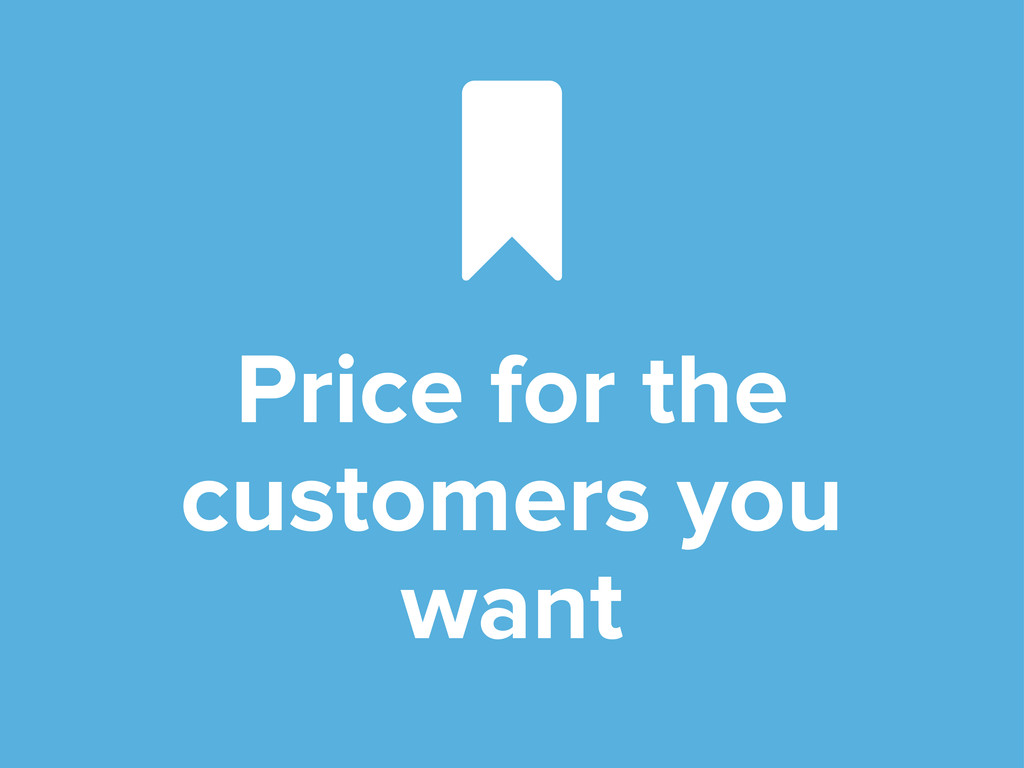 Price for the customers you want