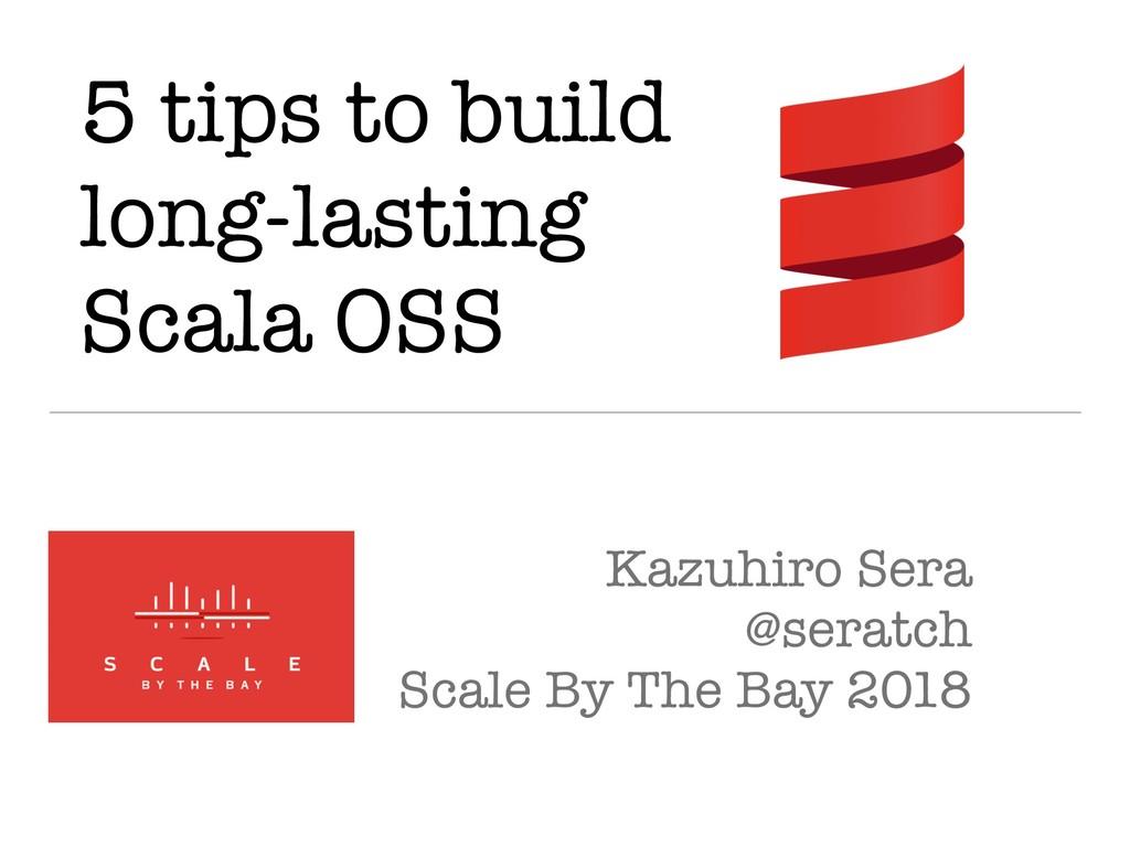 5 tips to build long-lasting Scala OSS Kazuhiro...
