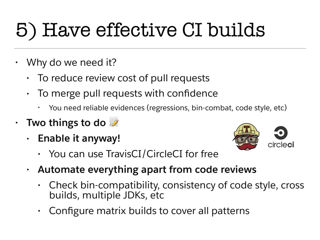 5) Have effective CI builds • Why do we need it...