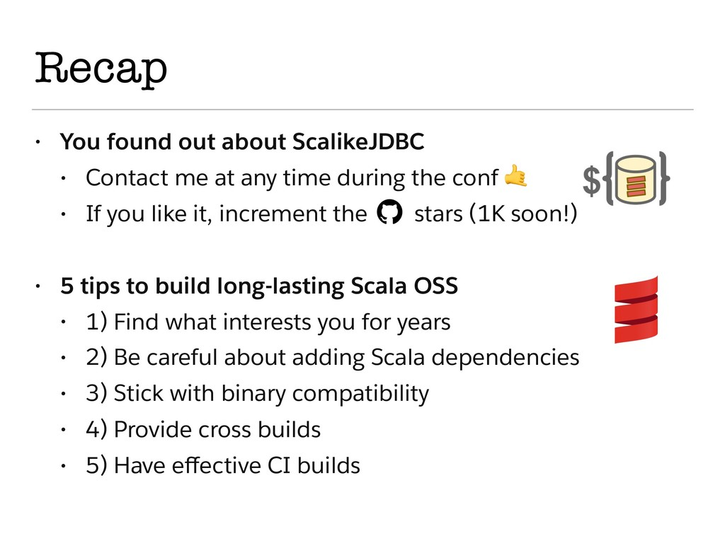 Recap • You found out about ScalikeJDBC • Conta...