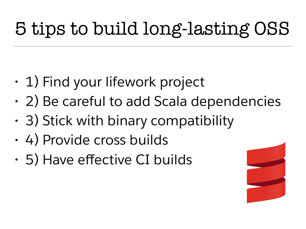 5 tips to build long-lasting OSS • 1) Find your...