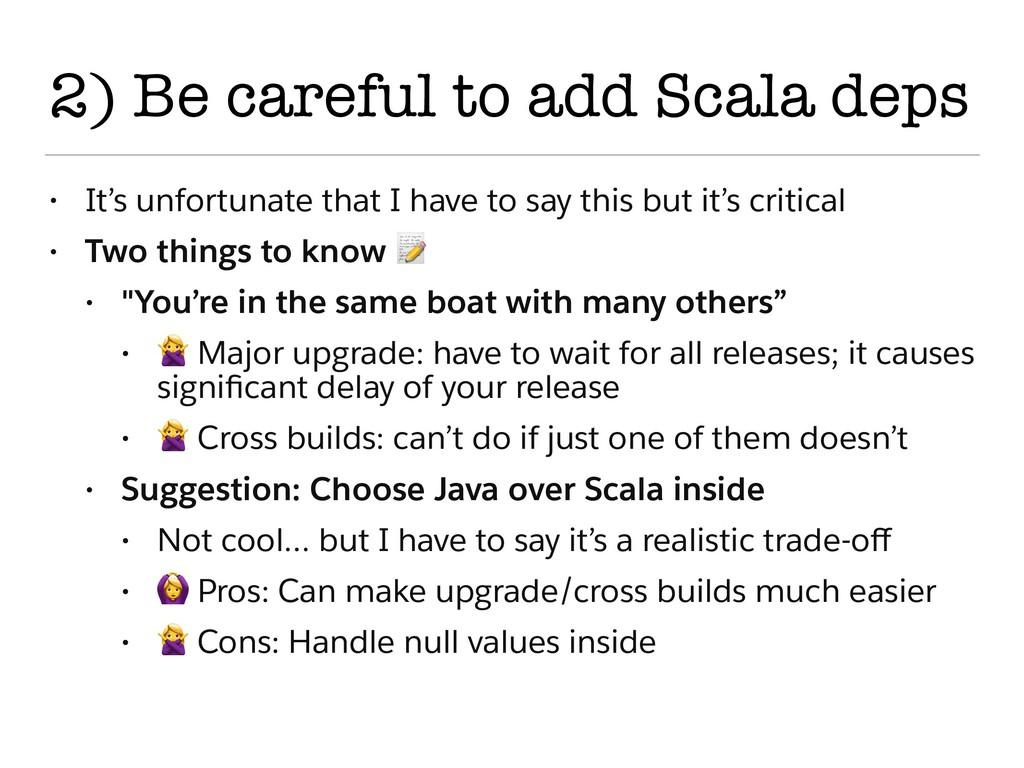 2) Be careful to add Scala deps • It's unfortun...