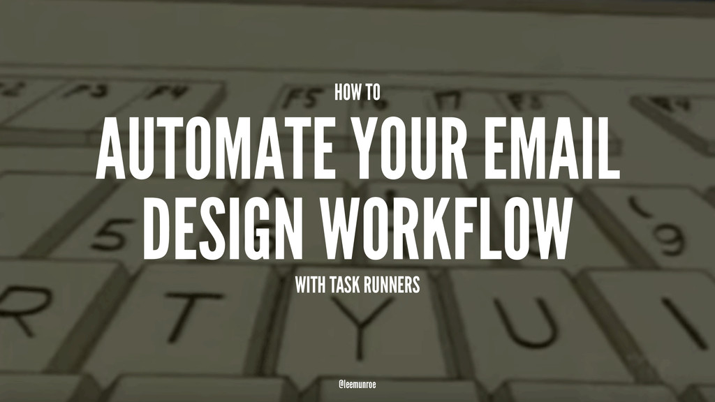 HOW TO AUTOMATE YOUR EMAIL DESIGN WORKFLOW WITH...