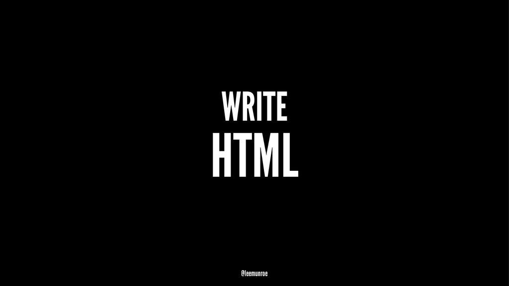 WRITE HTML @leemunroe