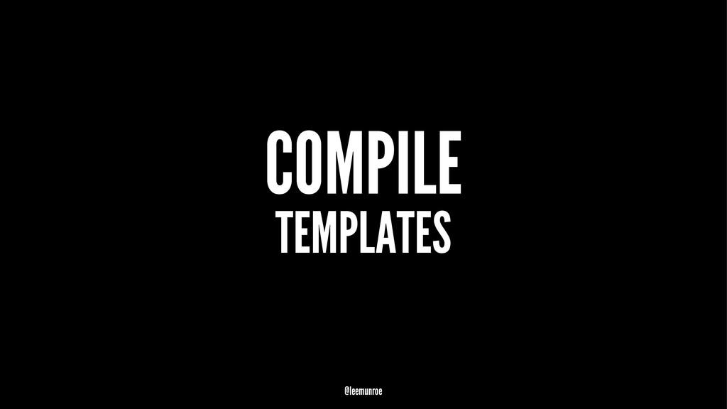 COMPILE TEMPLATES @leemunroe