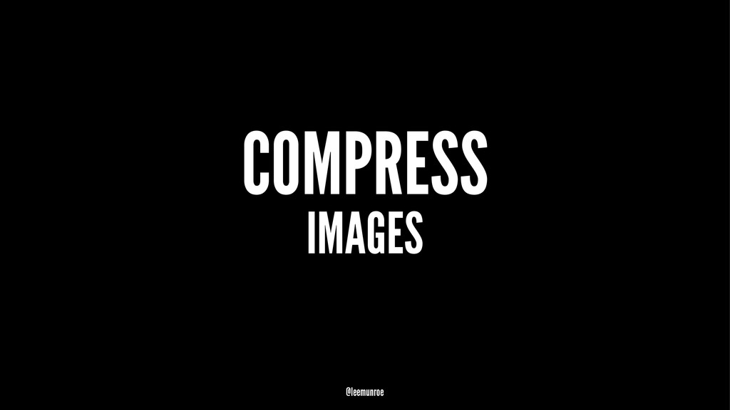 COMPRESS IMAGES @leemunroe