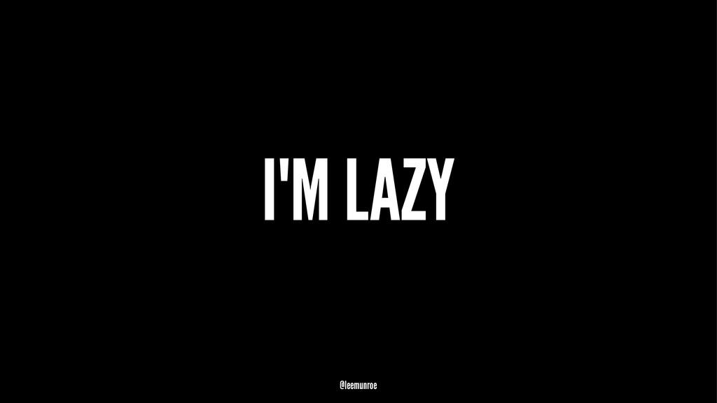 I'M LAZY @leemunroe