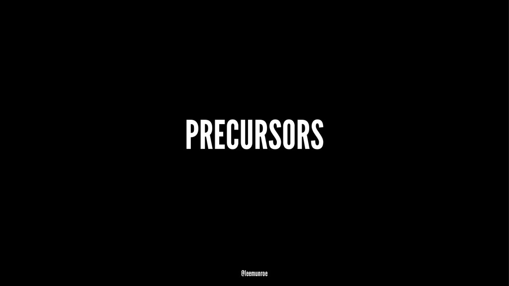 PRECURSORS @leemunroe