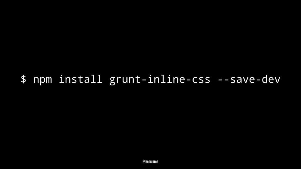 $ npm install grunt-inline-css --save-dev @leem...