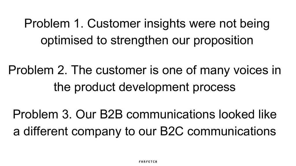 Problem 1. Customer insights were not being opt...
