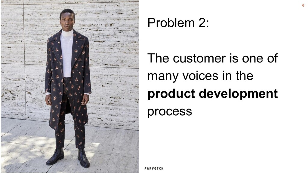 6 Problem 2: The customer is one of many voices...