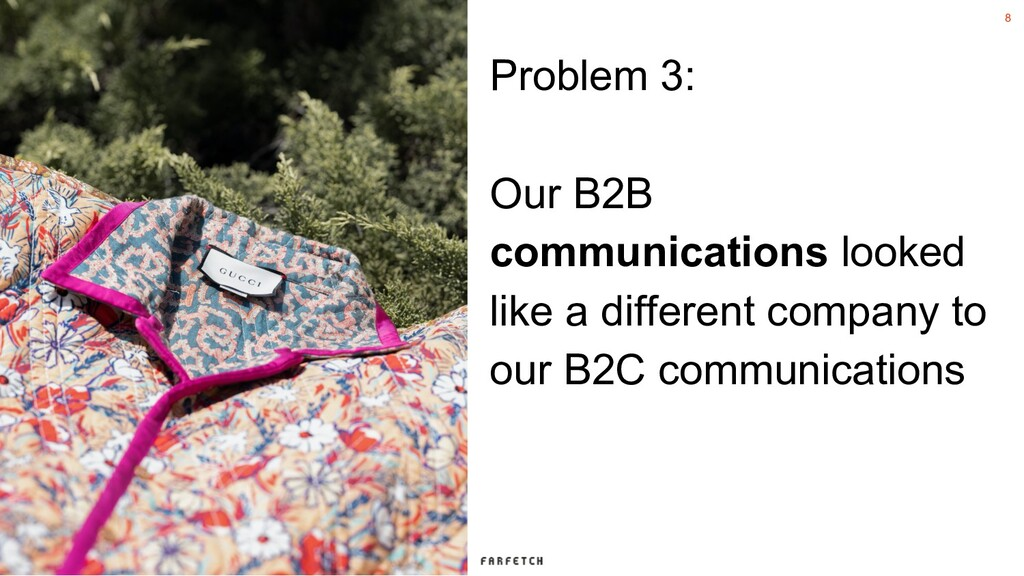 8 Problem 3: Our B2B communications looked like...