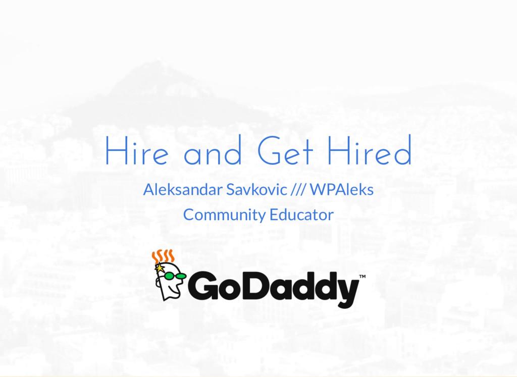 Hire and Get Hired Aleksandar Savkovic /// WPAl...