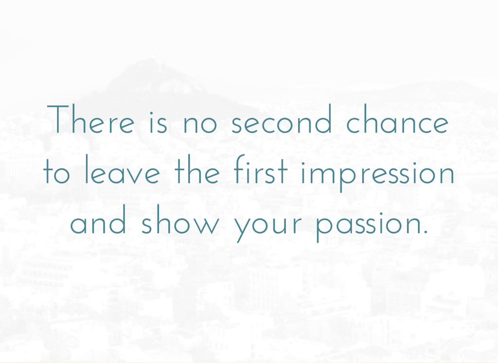 There is no second chance to leave the first im...