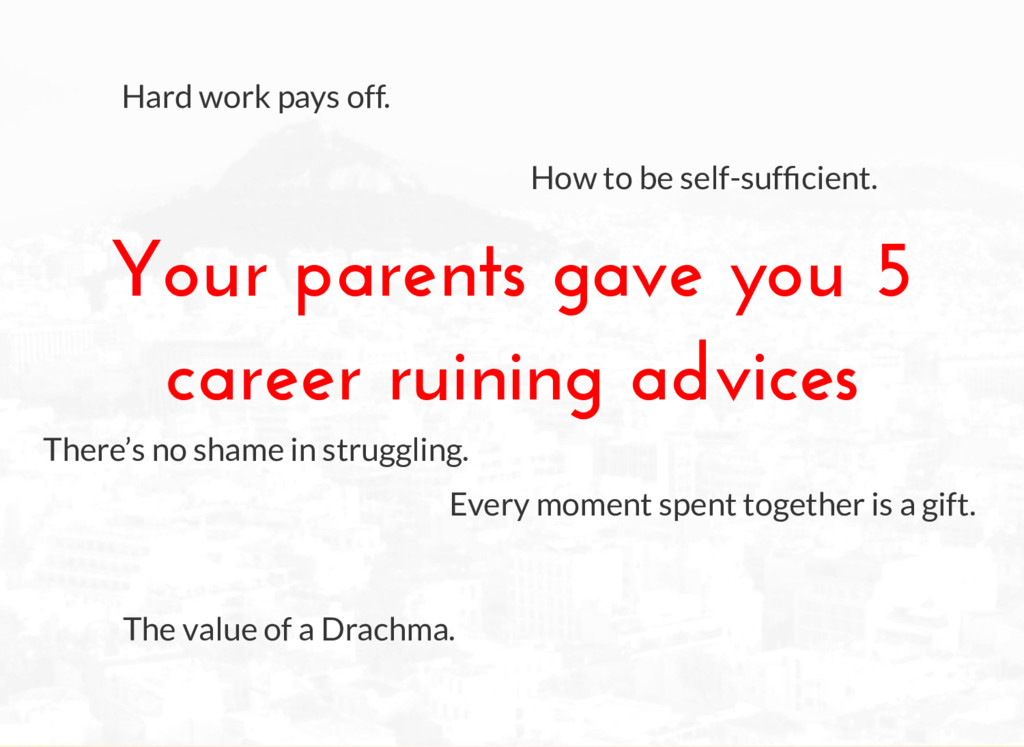 Your parents gave you 5 career ruining advices ...