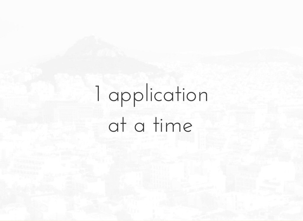 1 application at a time