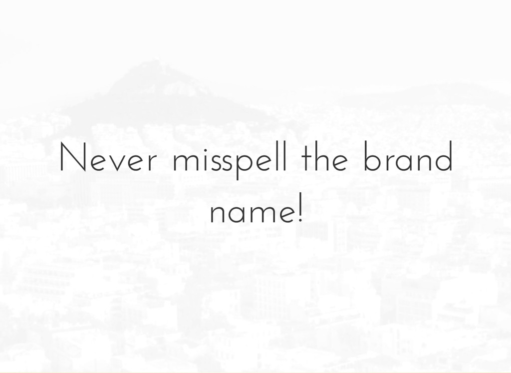 Never misspell the brand name!