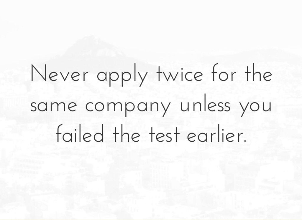 Never apply twice for the same company unless y...