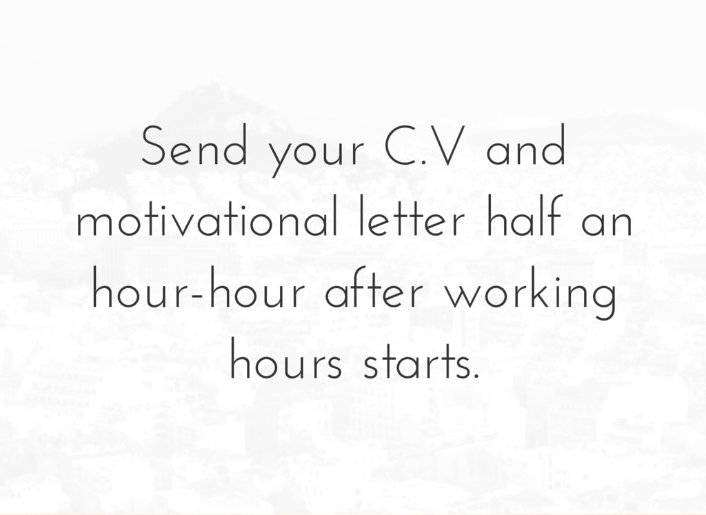 Send your C.V and motivational letter half an h...