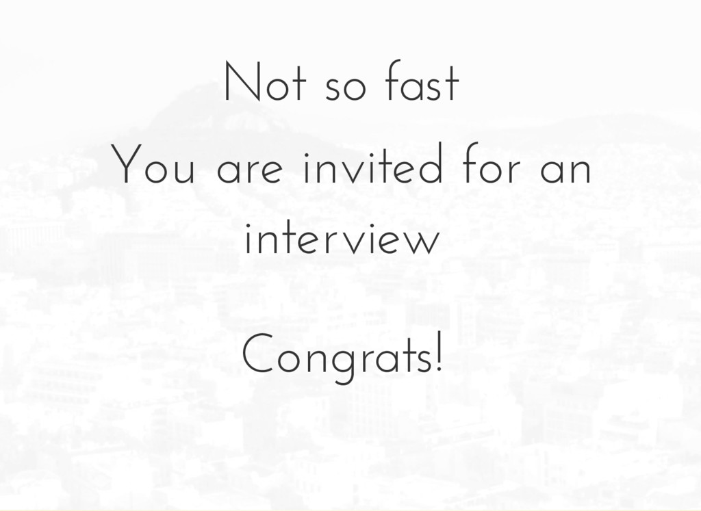 You are invited for an interview Congrats! Not ...